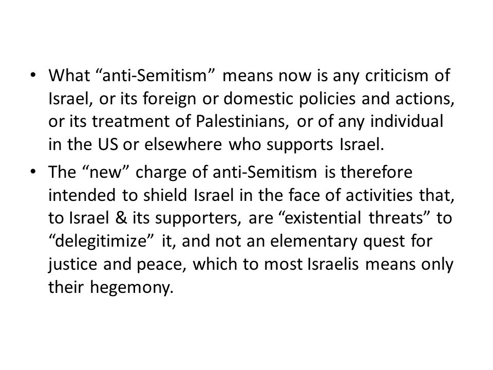 """What """"anti-Semitism"""" means now is any criticism of Israel, or its foreign or domestic policies and actions, or its treatment of Palestinians, or of an"""