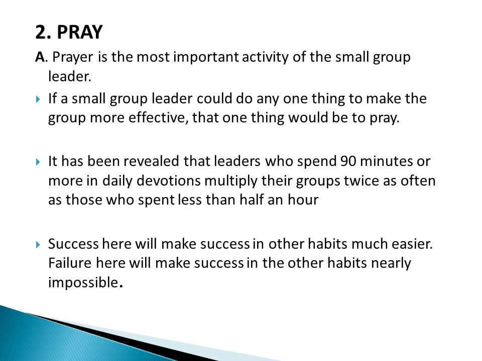 2.PRAY A. Prayer is the most important activity of the small group leader.