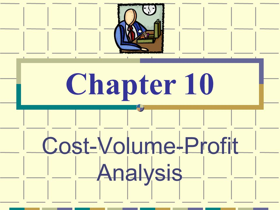 Cost-Volume-Profit Analysis Chapter 10