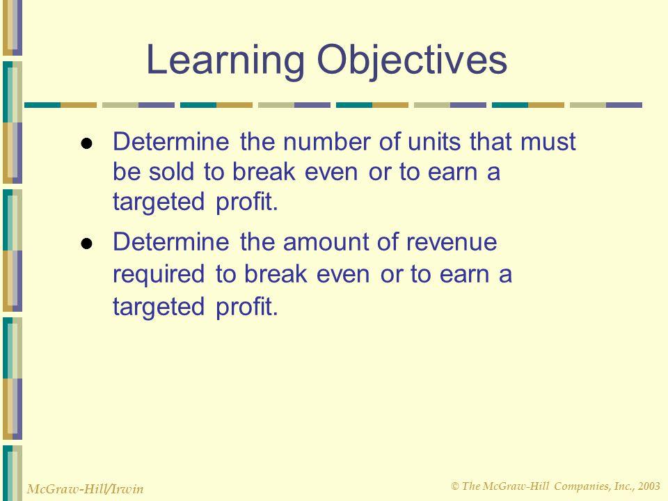 © The McGraw-Hill Companies, Inc., 2003 McGraw-Hill/Irwin Contribution Margin Ratio A $50,000 increase in sales revenue results in a $20,000 increase in CM.