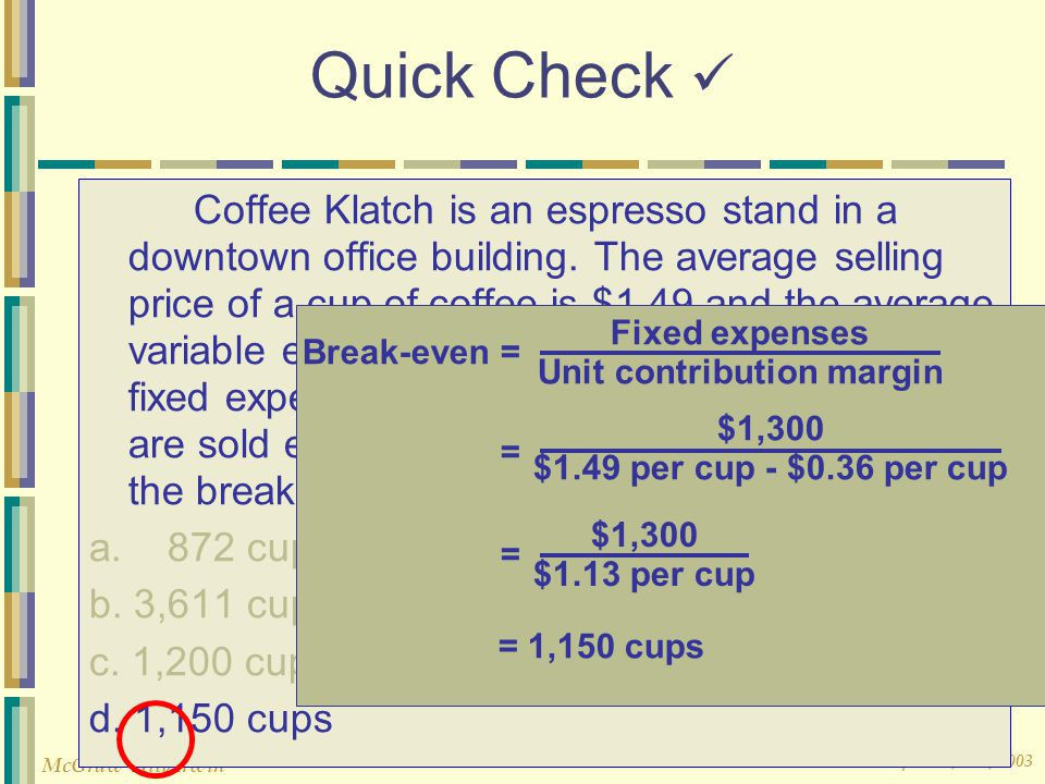 © The McGraw-Hill Companies, Inc., 2003 McGraw-Hill/Irwin Quick Check Coffee Klatch is an espresso stand in a downtown office building. The average se