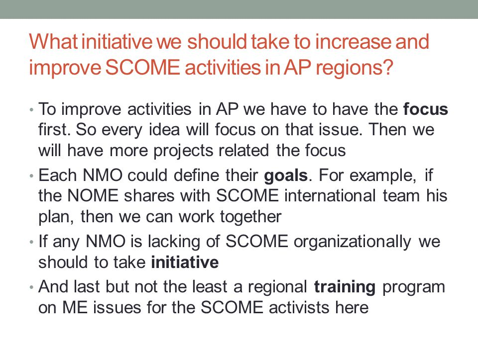 What initiative we should take to increase and improve SCOME activities in AP regions.