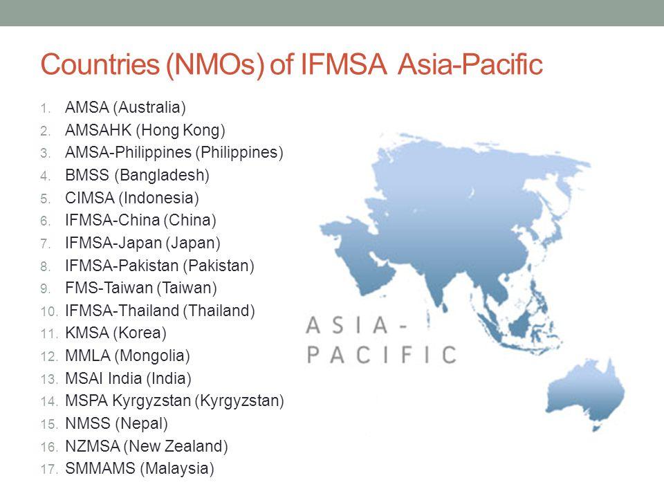 Countries (NMOs) of IFMSA Asia-Pacific 1. AMSA (Australia) 2. AMSAHK (Hong Kong) 3. AMSA-Philippines (Philippines) 4. BMSS (Bangladesh) 5. CIMSA (Indo