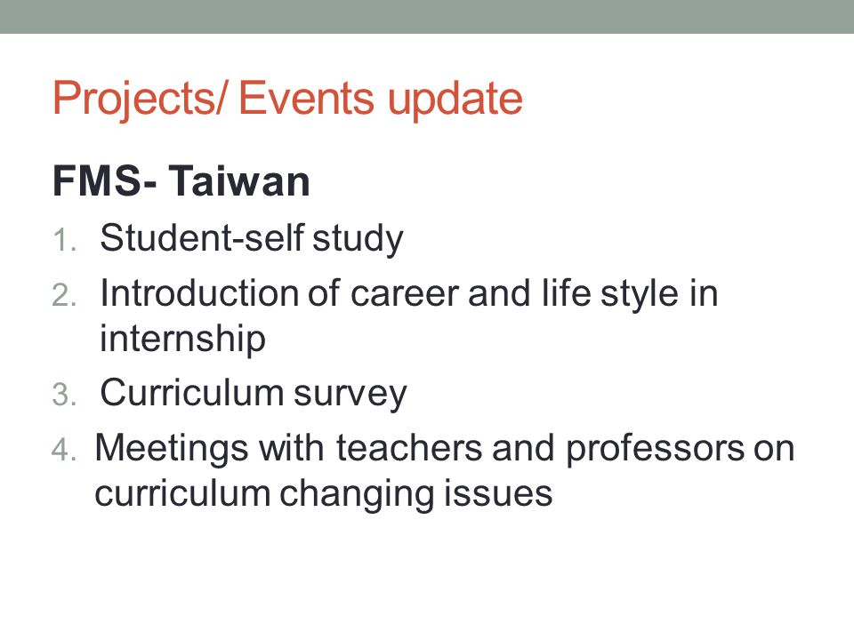 Projects/ Events update FMS- Taiwan 1. Student-self study 2.