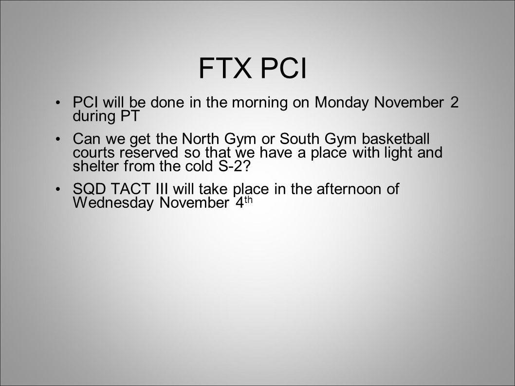 FTX PCI PCI will be done in the morning on Monday November 2 during PT Can we get the North Gym or South Gym basketball courts reserved so that we have a place with light and shelter from the cold S-2.
