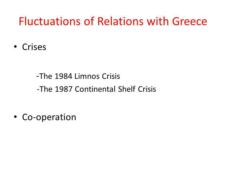 Fluctuations of Relations with Greece Crises - The 1984 Limnos Crisis -The 1987 Continental Shelf Crisis Co-operation