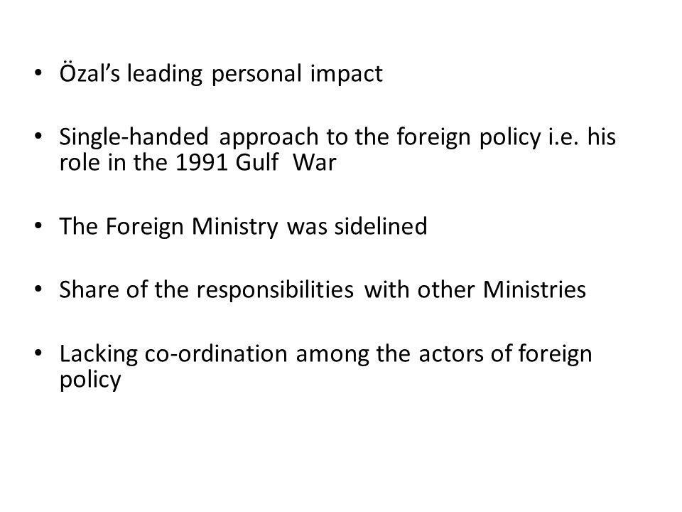 Özal's leading personal impact Single-handed approach to the foreign policy i.e.