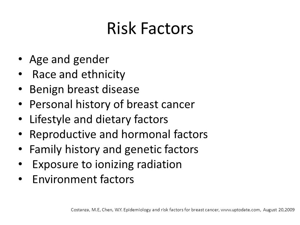 Risk Factors Age and gender Race and ethnicity Benign breast disease Personal history of breast cancer Lifestyle and dietary factors Reproductive and
