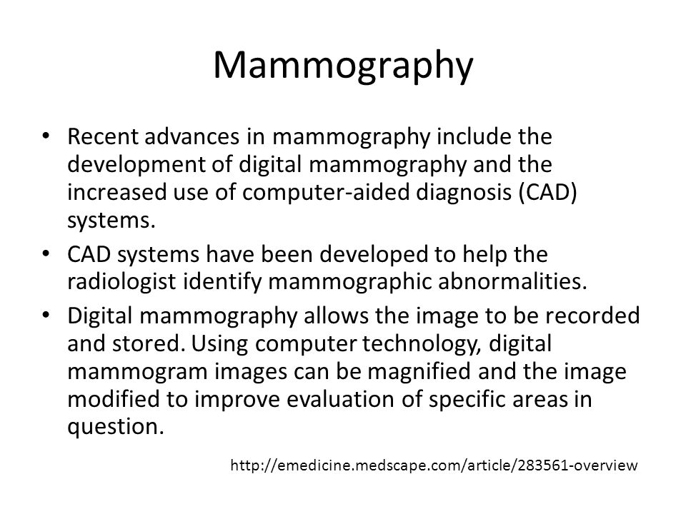 Mammography Recent advances in mammography include the development of digital mammography and the increased use of computer-aided diagnosis (CAD) syst