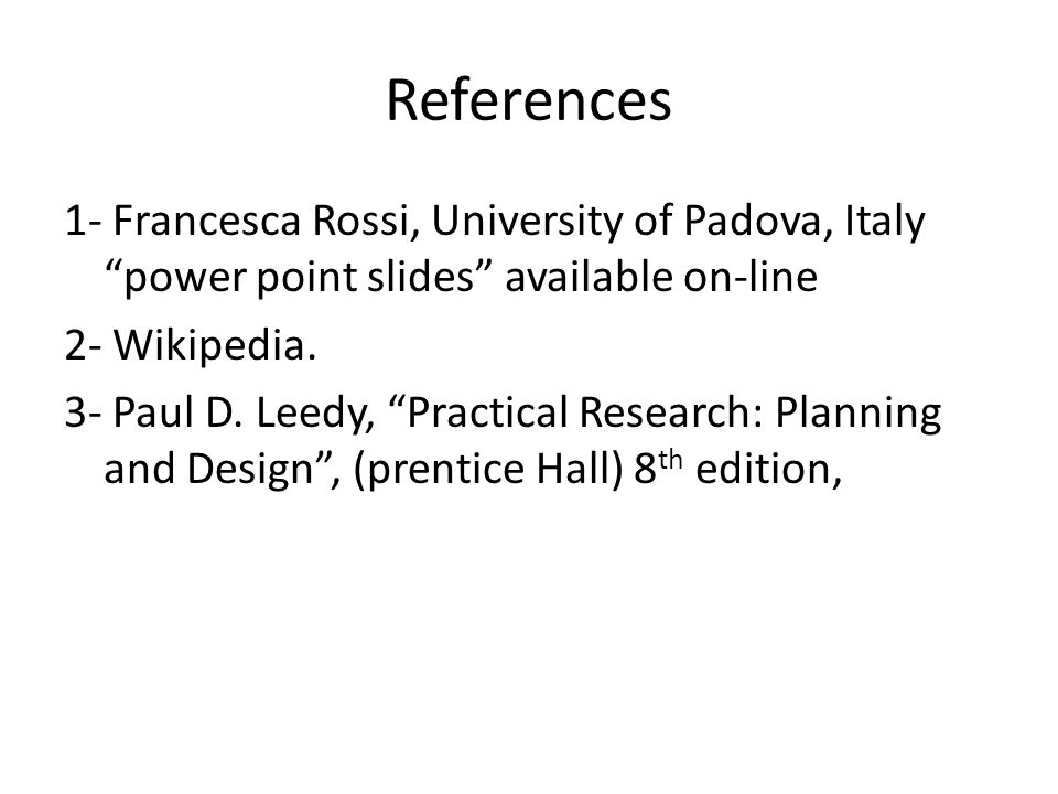 References 1- Francesca Rossi, University of Padova, Italy power point slides available on-line 2- Wikipedia.