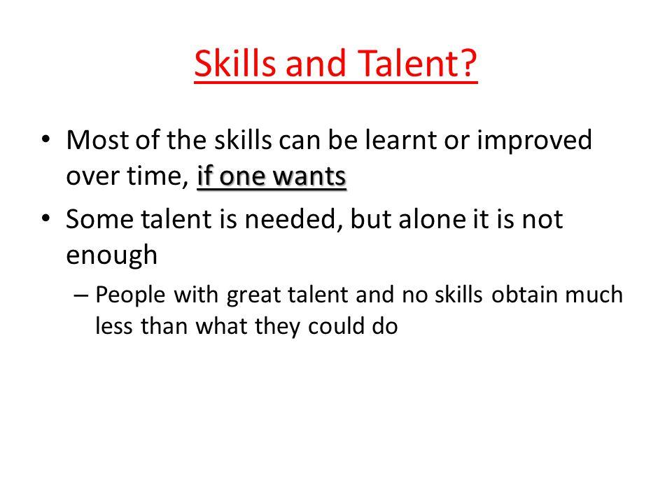 Skills and Talent.