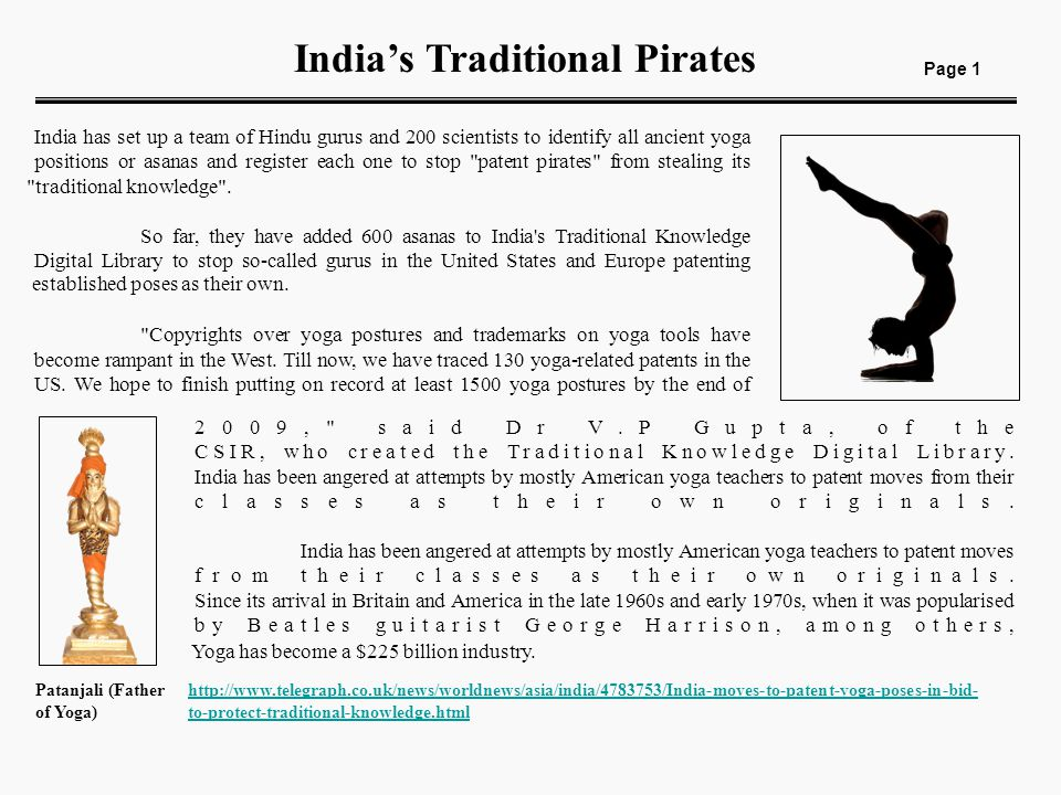 India's Traditional Pirates Page 1 India has set up a team of Hindu gurus and 200 scientists to identify all ancient yoga positions or asanas and register each one to stop patent pirates from stealing its So far, they have added 600 asanas to India s Traditional Knowledge Digital Library to stop so-called gurus in the United States and Europe patenting Copyrights over yoga postures and trademarks on yoga tools have become rampant in the West.