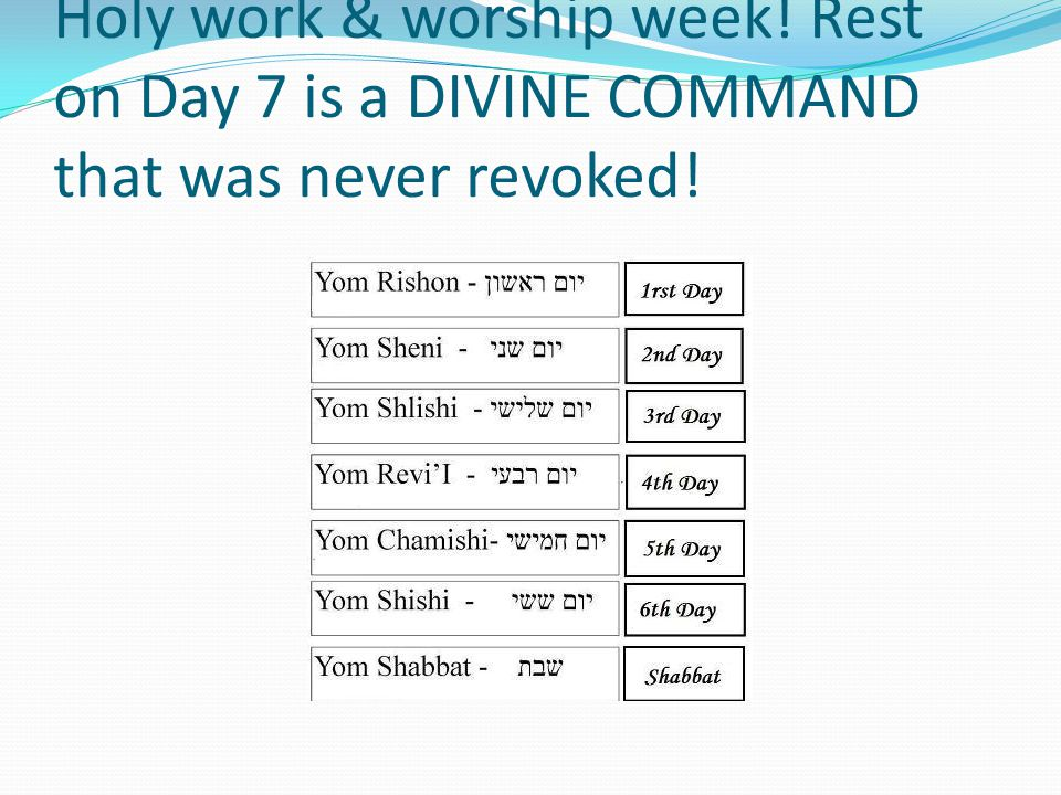 Holy work & worship week! Rest on Day 7 is a DIVINE COMMAND that was never revoked!