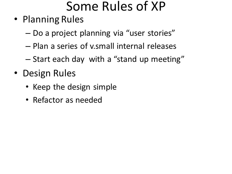 Rules of Coding standards Coding Rules Talk with the customer throughout the coding process Always code in pairs Code unit tests first, follow coding standards Testing Rules Unit tests for all code Acceptance tests( black-box testing performed on a system prior to its delivery) for each user story