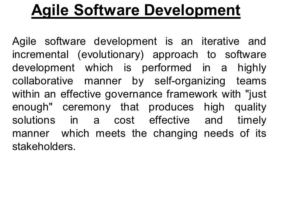 Agile Software Development Agile software development is an iterative and incremental (evolutionary) approach to software development which is perform