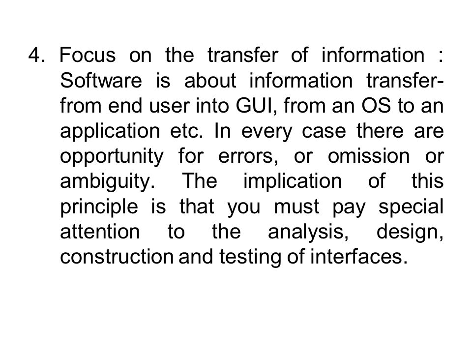 4. Focus on the transfer of information : Software is about information transfer- from end user into GUI, from an OS to an application etc. In every c