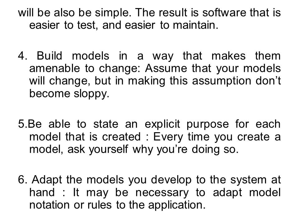 will be also be simple. The result is software that is easier to test, and easier to maintain. 4. Build models in a way that makes them amenable to ch