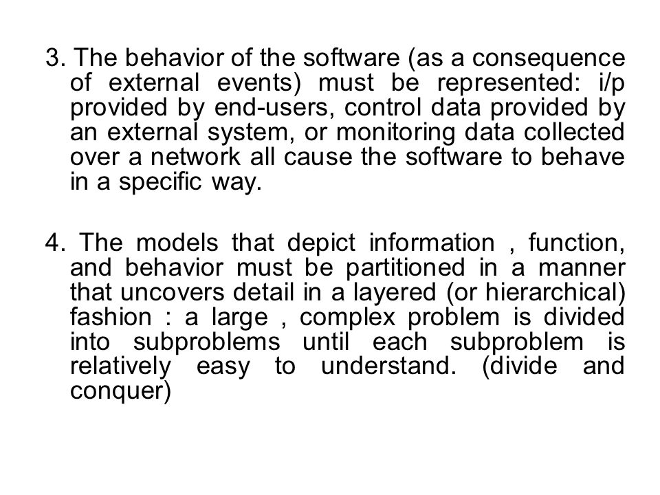 3. The behavior of the software (as a consequence of external events) must be represented: i/p provided by end-users, control data provided by an exte