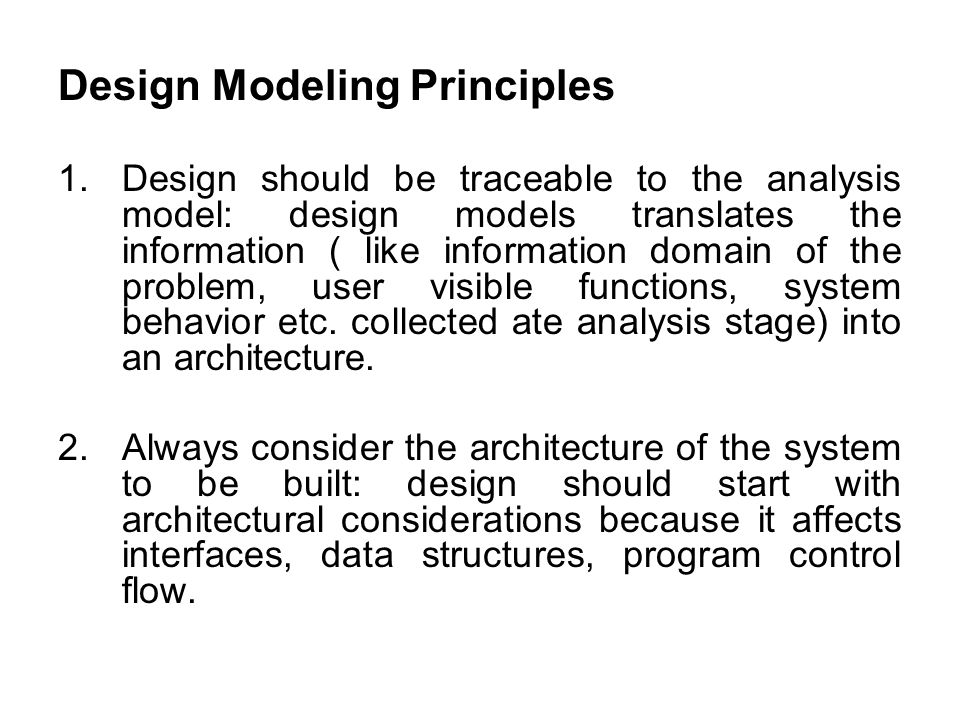 Design Modeling Principles 1.Design should be traceable to the analysis model: design models translates the information ( like information domain of t