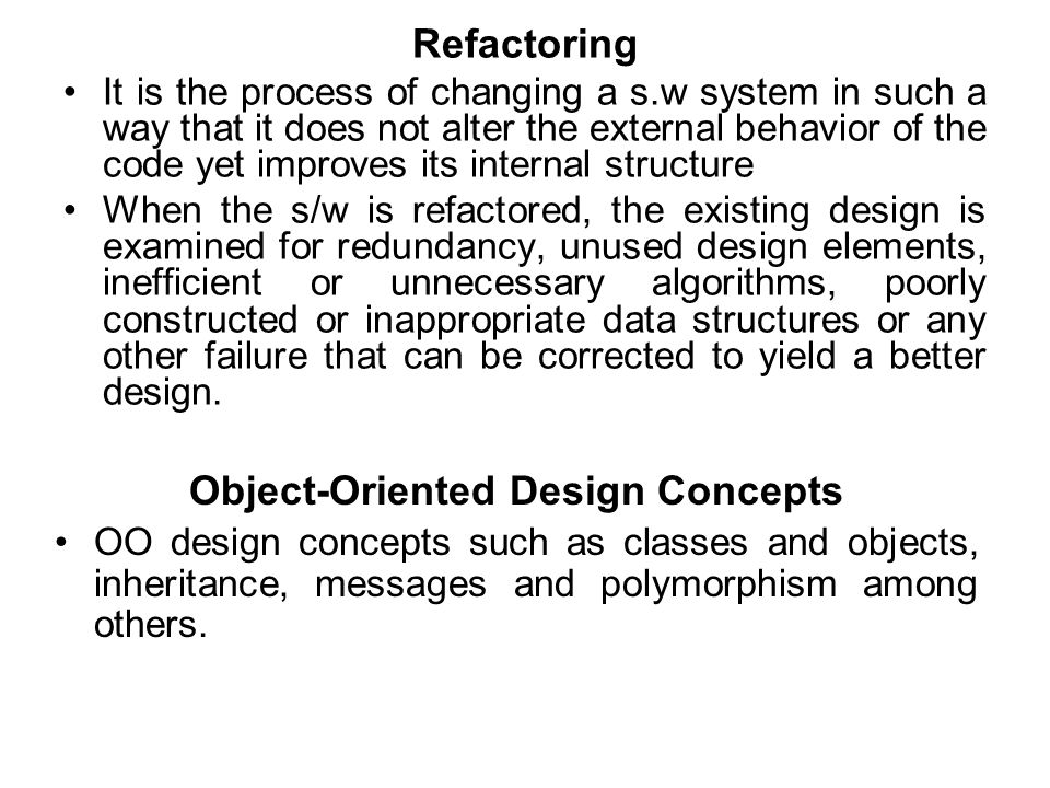 Refactoring It is the process of changing a s.w system in such a way that it does not alter the external behavior of the code yet improves its interna