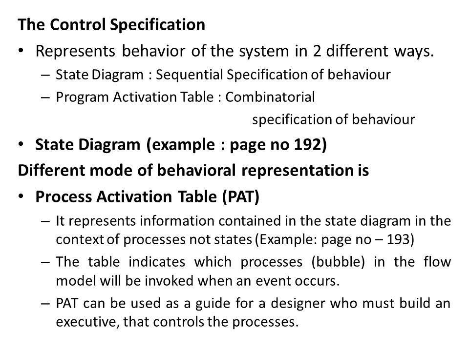 Process Specification The content of PSPEC includes narrative text, program design language (PDL), process algorithms, mathematical equations, tables, UML activity diagrams etc.