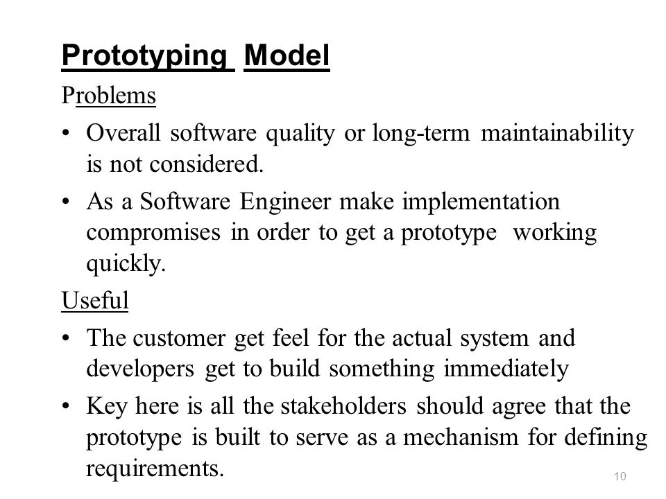 Prototyping Model Problems Overall software quality or long-term maintainability is not considered.
