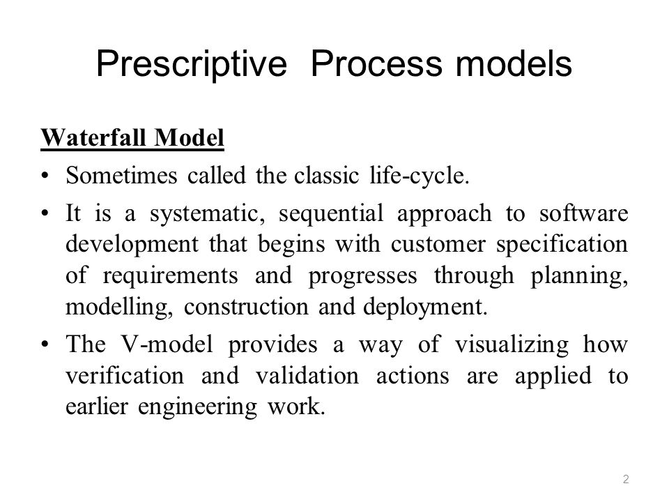 Prescriptive Process models Waterfall Model Sometimes called the classic life-cycle.