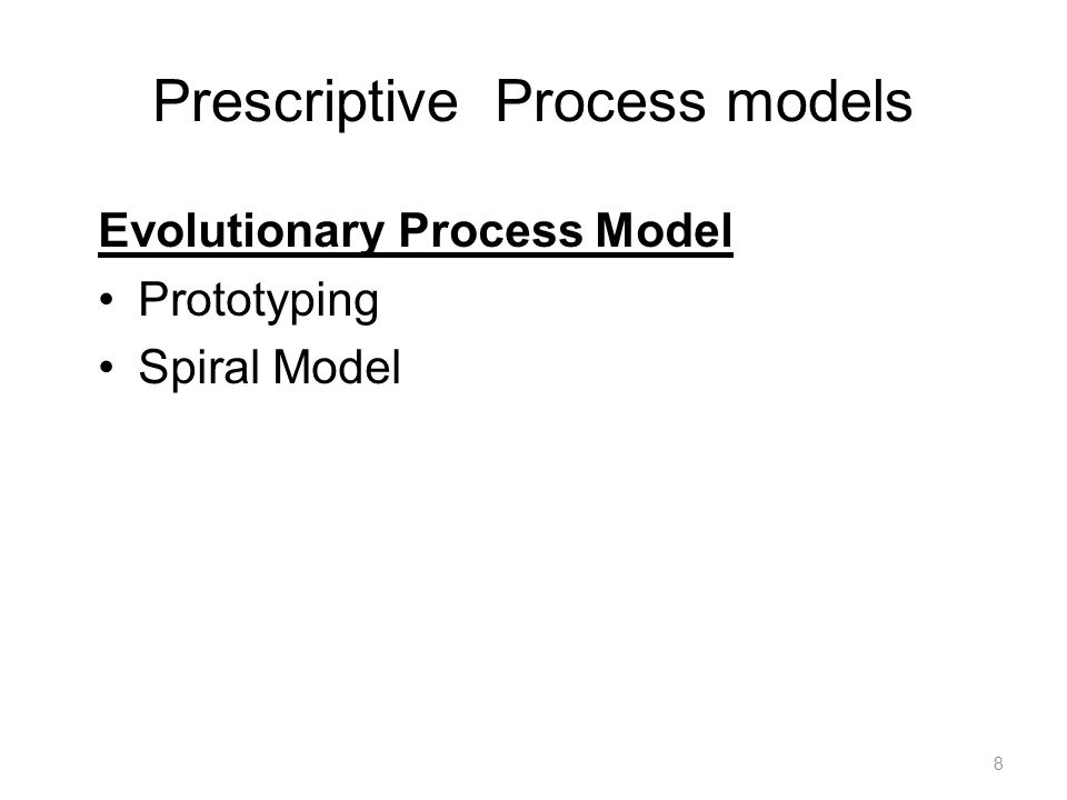 Prescriptive Process models Evolutionary Process Model Prototyping Spiral Model 8
