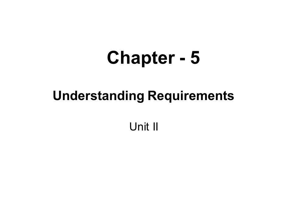 Chapter - 5 Understanding Requirements Unit II