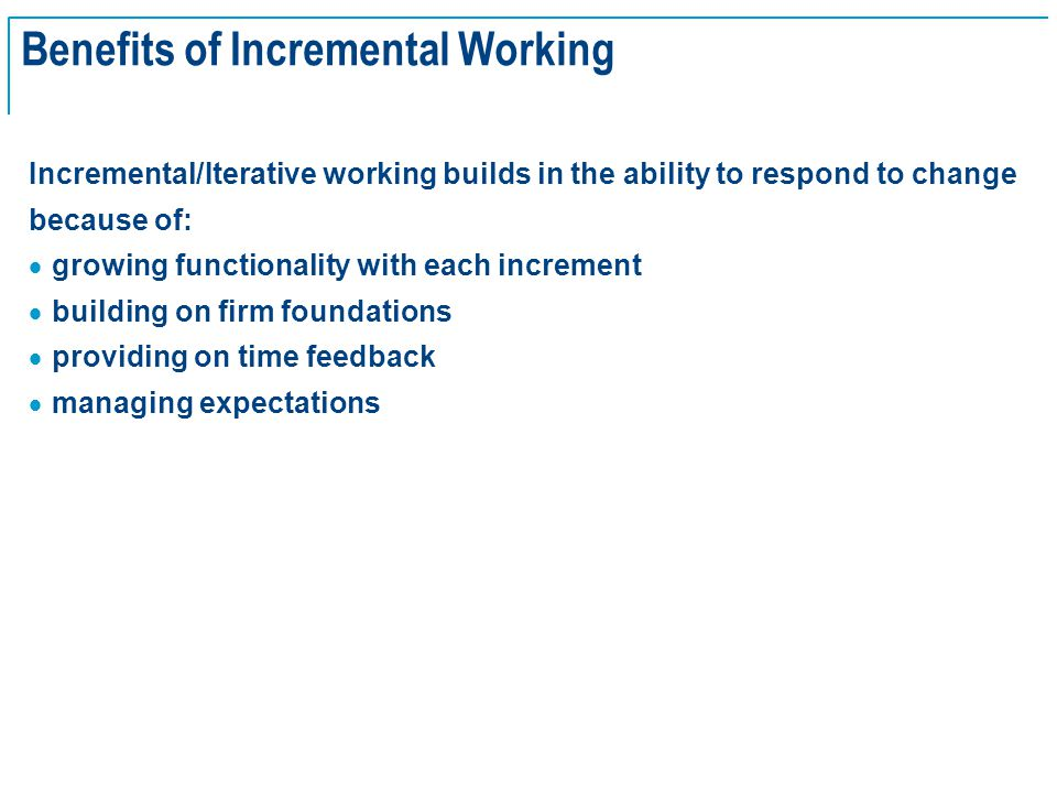 SE Basics v2.0 - 13 Benefits of Incremental Working Incremental/Iterative working builds in the ability to respond to change because of:  growing fun