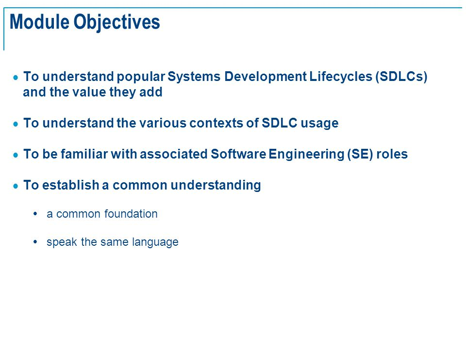 SE Basics v2.0 - 2 Module Objectives  To understand popular Systems Development Lifecycles (SDLCs) and the value they add  To understand the various