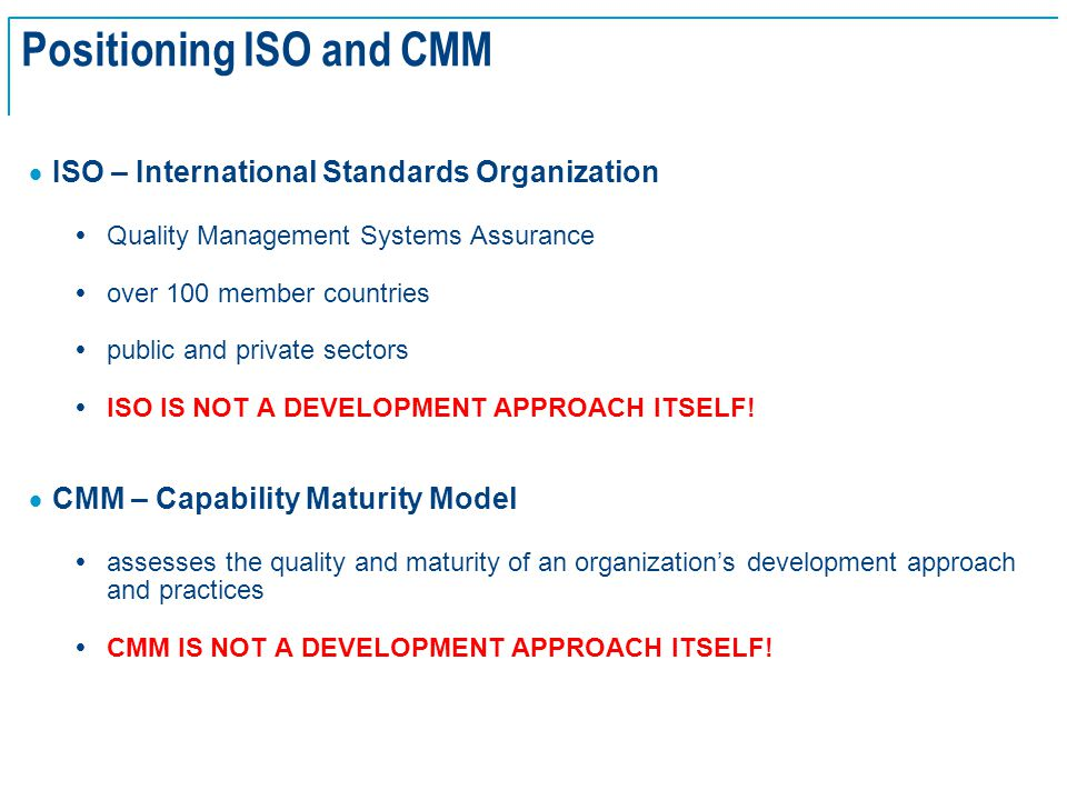 SE Basics v2.0 - 22 Positioning ISO and CMM  ISO – International Standards Organization  Quality Management Systems Assurance  over 100 member coun