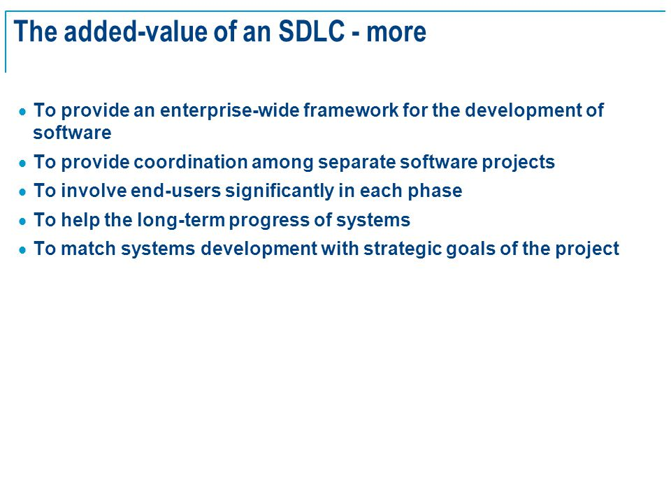 SE Basics v2.0 - 7 The added-value of an SDLC - more  To provide an enterprise-wide framework for the development of software  To provide coordinati