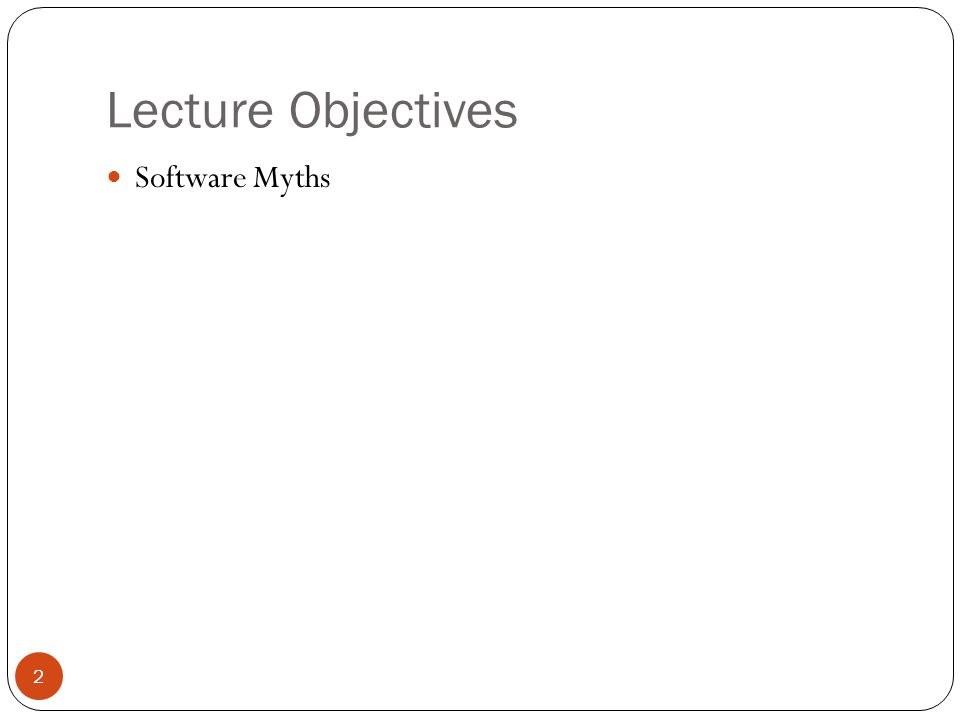 Lecture Objectives 2 Software Myths