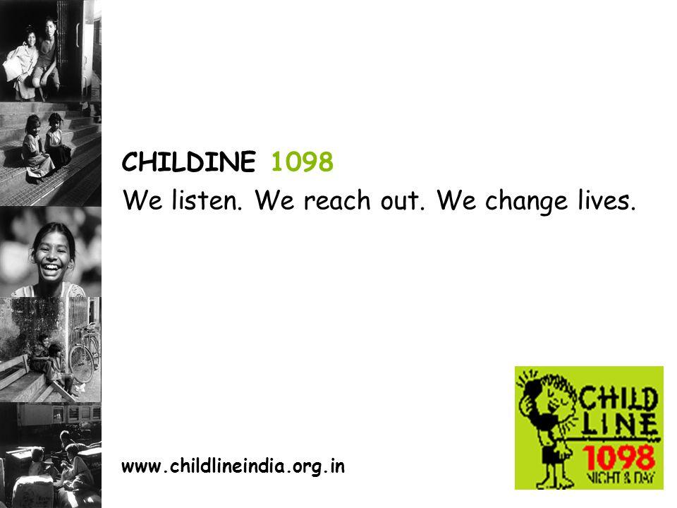 CHILDINE 1098 We listen. We reach out. We change lives. www.childlineindia.org.in