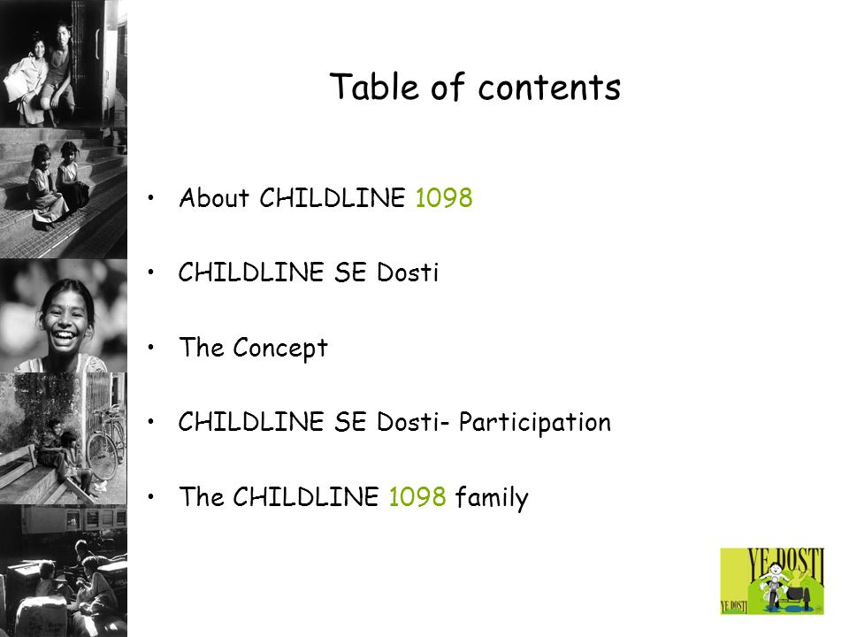 Table of contents About CHILDLINE 1098 CHILDLINE SE Dosti The Concept CHILDLINE SE Dosti- Participation The CHILDLINE 1098 family