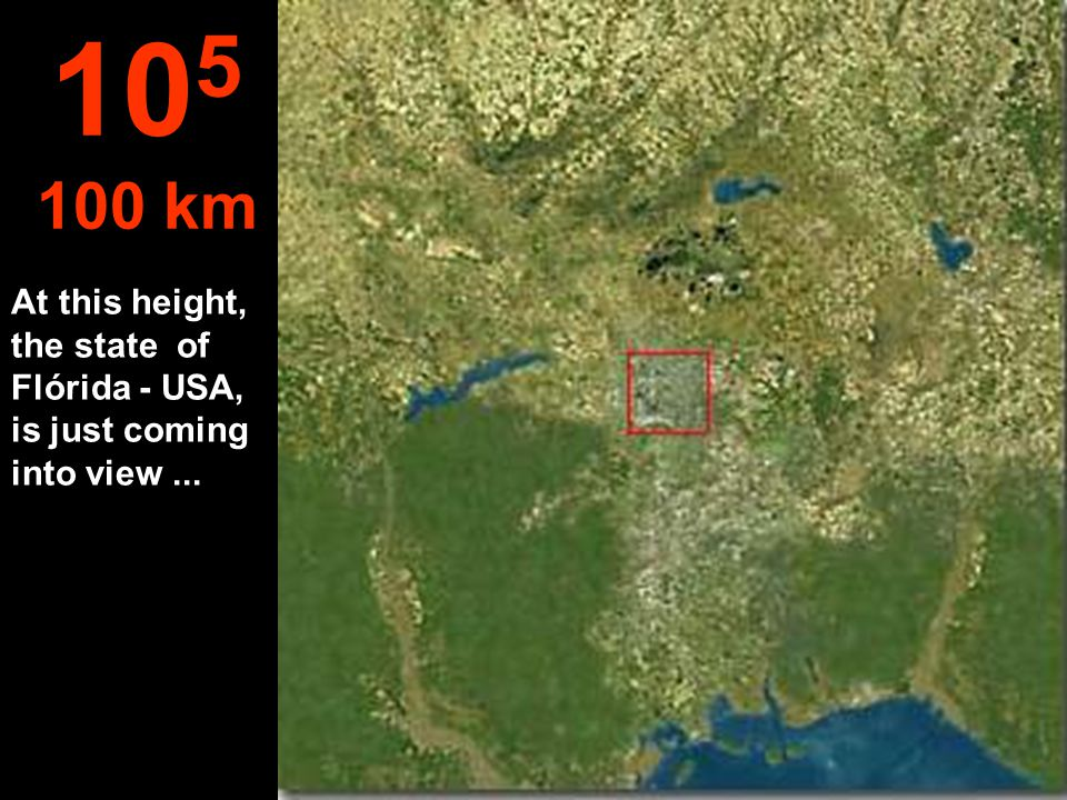 At this height, the state of Flórida - USA, is just coming into view... 10 5 100 km