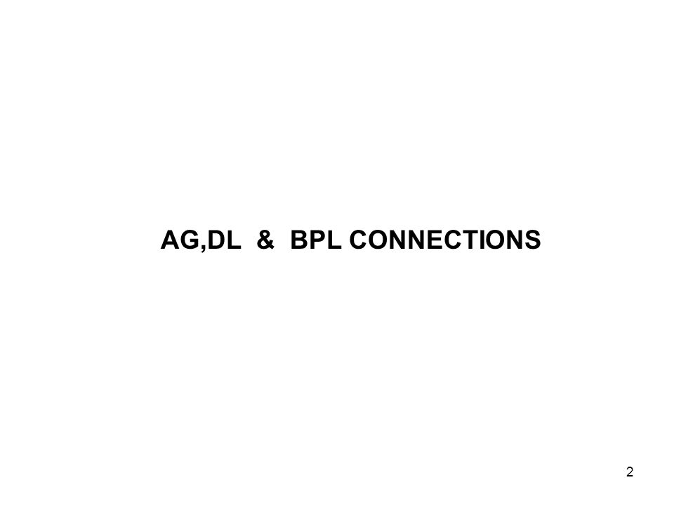 2 AG,DL & BPL CONNECTIONS