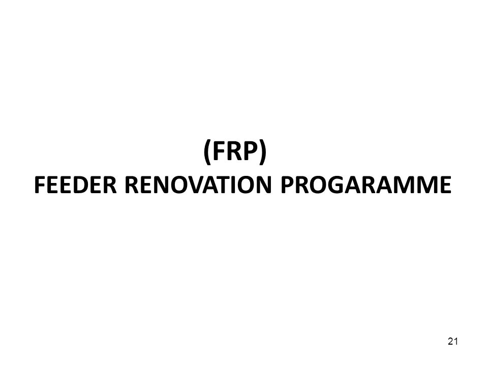21 (FRP) FEEDER RENOVATION PROGARAMME