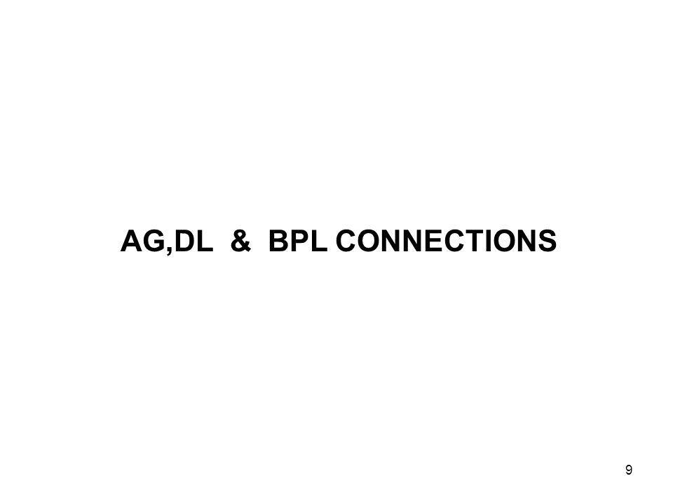 9 AG,DL & BPL CONNECTIONS