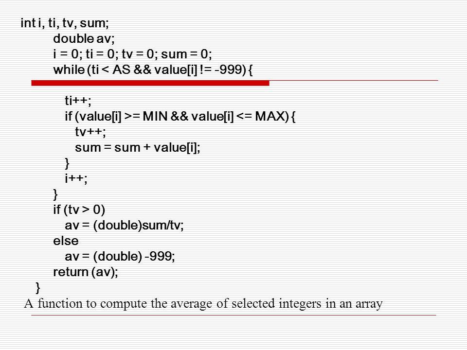 int i, ti, tv, sum; double av; i = 0; ti = 0; tv = 0; sum = 0; while (ti < AS && value[i] != -999) { ti++; if (value[i] >= MIN && value[i] <= MAX) { t