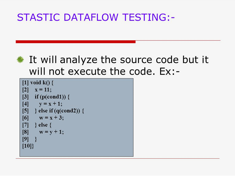 DYNAMIC DATAFLOW TESTING:- It will execute the code and identifies the path in a program to execute them.