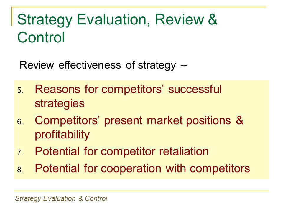 Strategy Evaluation, Review & Control 5. Reasons for competitors' successful strategies 6.