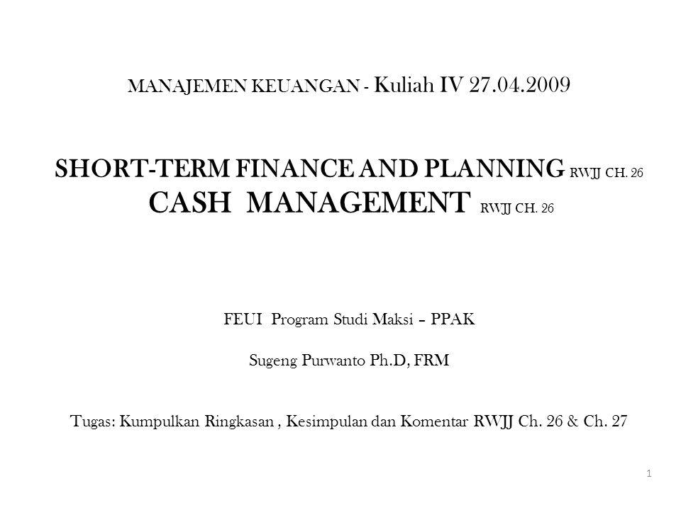 MANAJEMEN KEUANGAN - Kuliah IV 27.04.2009 SHORT-TERM FINANCE AND PLANNING RWJJ CH.