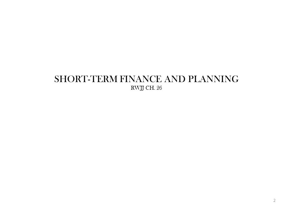 SHORT-TERM FINANCE AND PLANNING RWJJ CH. 26 2