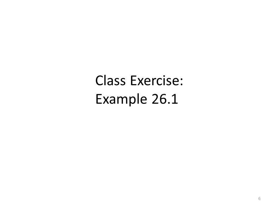 6 Class Exercise: Example 26.1
