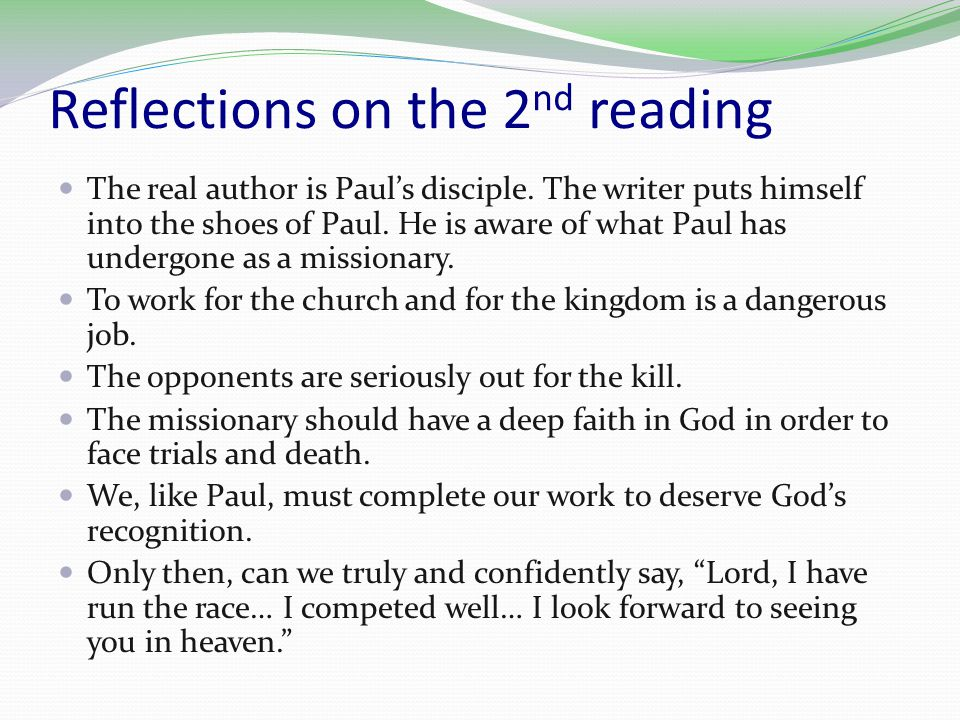 Reflections on the 2 nd reading The real author is Paul's disciple.
