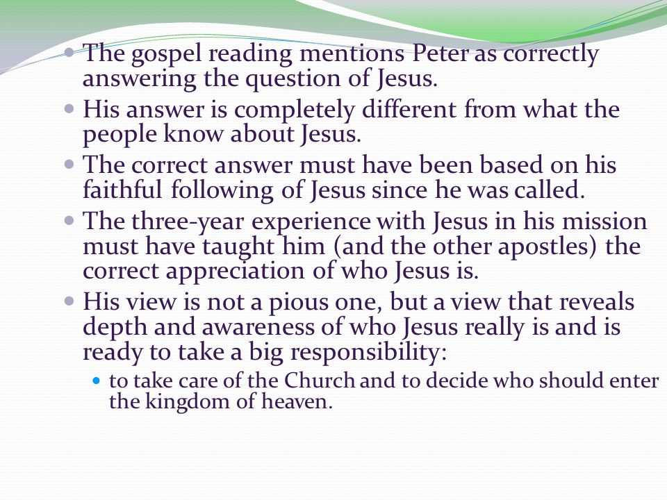 The gospel reading mentions Peter as correctly answering the question of Jesus.