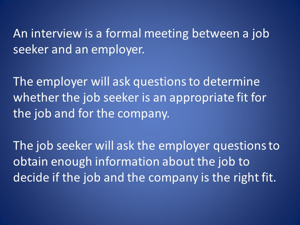 An interview is a formal meeting between a job seeker and an employer.
