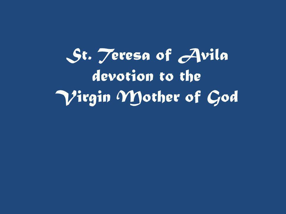 St. Teresa of Avila devotion to the Virgin Mother of God